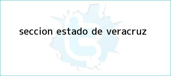 trinos de Sección: Estado de Veracruz
