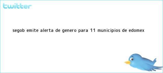 trinos de Segob emite alerta de género para 11 municipios de <b>Edomex</b>
