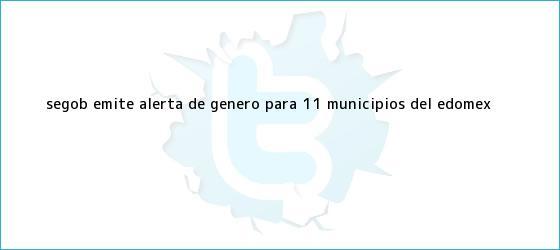 trinos de Segob emite alerta de género para 11 municipios del <b>Edomex</b>
