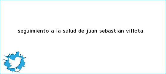 trinos de Seguimiento a la salud de <b>Juan Sebastian Villota</b>