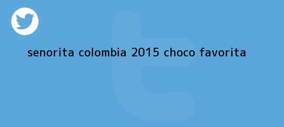 trinos de <b>Senorita Colombia 2015</b> Choco favorita