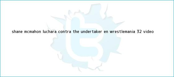 trinos de <b>Shane McMahon</b> luchará contra The Undertaker en Wrestlemania 32 |<b> VIDEO