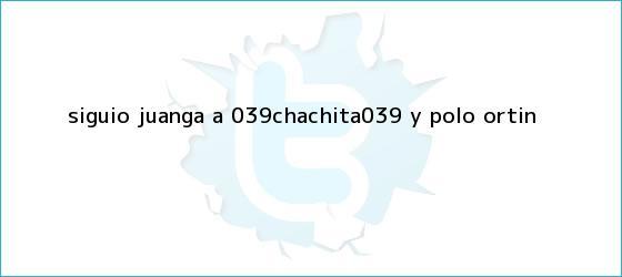 trinos de Siguió Juanga a &#039;Chachita&#039; y <b>Polo Ortín</b>