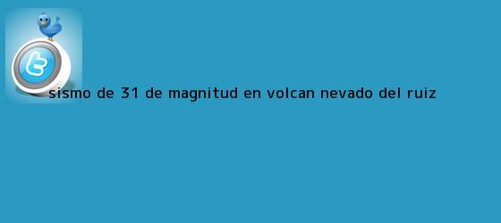 trinos de Sismo de 3.1 de magnitud en volcán <b>Nevado del Ruíz</b>