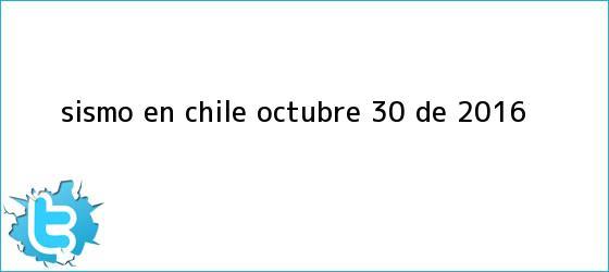 trinos de <b>Sismo</b> en Chile octubre 30 de 2016