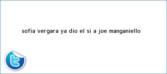 trinos de <b>Sofía Vergara</b> ya dio el sí a Joe Manganiello