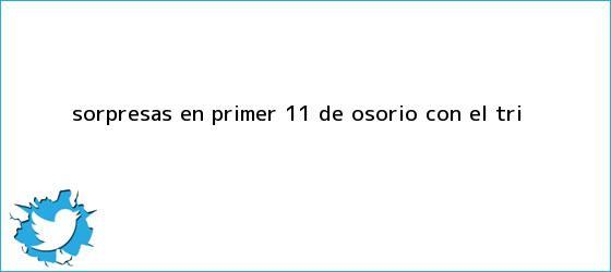 trinos de <i>Sorpresas en primer 11 de Osorio con el Tri</i>