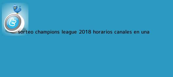 trinos de <b>Sorteo Champions League</b> 2018: horarios, canales en una ...