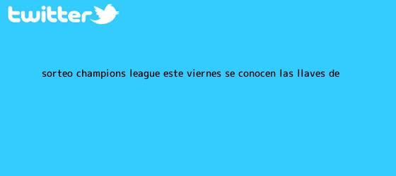 trinos de Sorteo <b>Champions</b> League: este viernes se conocen las llaves de ...