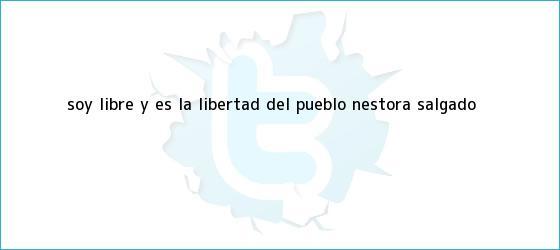 trinos de ?Soy libre y es la libertad del pueblo?: <b>Nestora Salgado</b>
