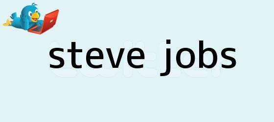 trinos de <b>Steve Jobs</b>