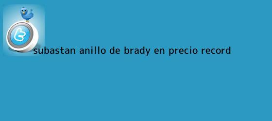 trinos de Subastan anillo de Brady en precio récord