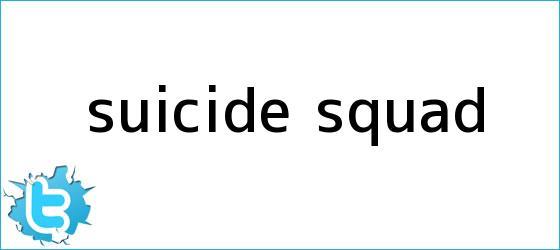 trinos de <b>Suicide Squad</b>