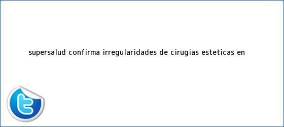 trinos de Supersalud confirma irregularidades de cirugías estéticas en ...