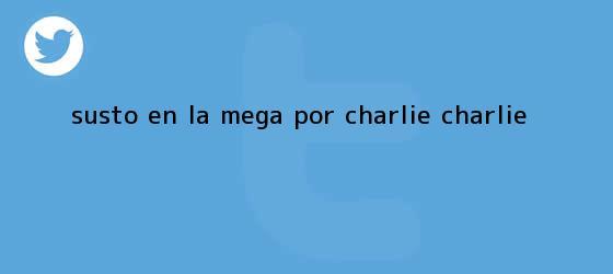 trinos de Susto en La Mega por <b>Charlie Charlie</b>