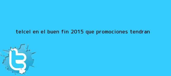 trinos de <b>Telcel</b> en El <b>Buen Fin</b> 2015 ¿Que promociones tendrán?