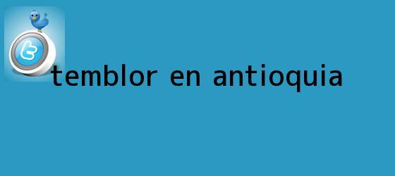 trinos de <b>Temblor</b> en Antioquia