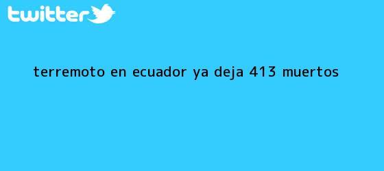 trinos de <b>Terremoto</b> en <b>Ecuador</b> ya deja 413 muertos