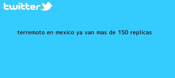 trinos de Terremoto en <b>México</b>: ya van más de 150 réplicas
