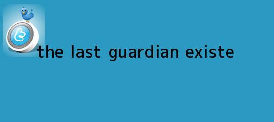 trinos de <b>The Last Guardian</b> existe