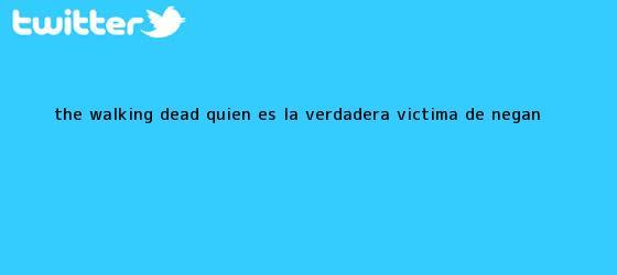trinos de <b>The Walking Dead</b>: ¿Quién es la verdadera víctima de Negan?