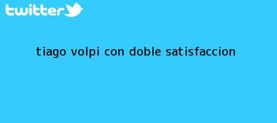 trinos de Tiago Volpi, con doble satisfacción