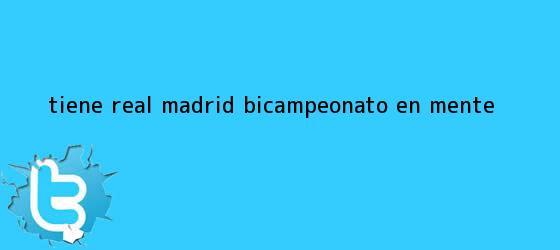 trinos de Tiene <b>Real Madrid</b> Bicampeonato en mente