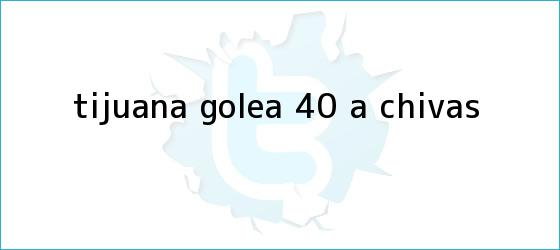 trinos de Tijuana golea 4-0 a <b>Chivas</b>