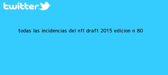 trinos de Todas las incidencias del <b>NFL</b> Draft 2015, edición N° 80