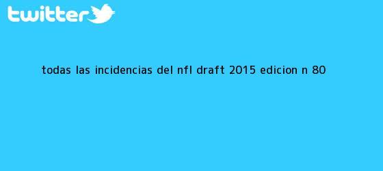trinos de Todas las incidencias del <b>NFL Draft</b> 2015, edición N° 80