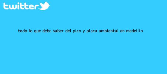 trinos de Todo lo que debe saber del <b>pico y placa ambiental</b> en <b>Medellín</b>