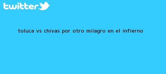 trinos de <b>Toluca vs</b>. <b>Chivas</b> | Por otro milagro en el infierno