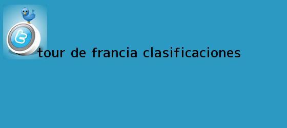 trinos de <b>Tour de Francia</b> Clasificaciones