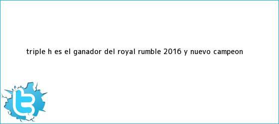 trinos de Triple H es el ganador del <b>Royal Rumble 2016</b> y nuevo campeón <b>...</b>