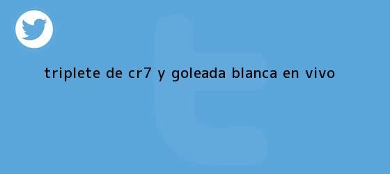 trinos de Triplete de CR7 y goleada blanca ¡EN VIVO!