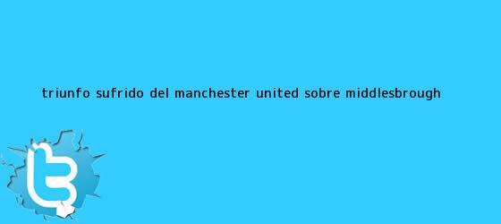 trinos de Triunfo sufrido del <b>Manchester United</b> sobre Middlesbrough