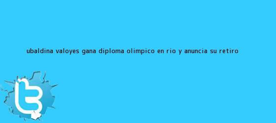trinos de <b>Ubaldina Valoyes</b> gana diploma Olímpico en Río y anuncia su retiro ...