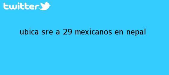 trinos de Ubica SRE a 29 mexicanos en <b>Nepal</b>