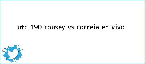 trinos de <b>UFC 190</b>: Rousey vs. Correia EN VIVO