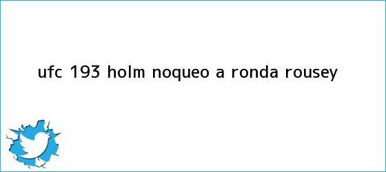 trinos de UFC 193: Holm noqueó a <b>Ronda Rousey</b>
