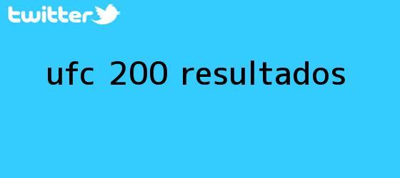trinos de <b>UFC 200</b>: Resultados
