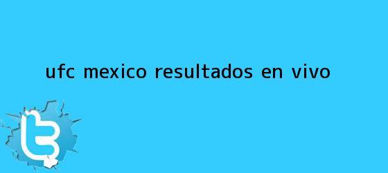 trinos de <b>UFC</b> MÉXICO: Resultados ¡En vivo!