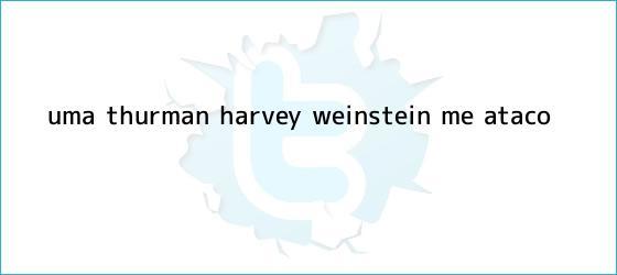 trinos de <b>Uma Thurman</b>: Harvey Weinstein me atacó