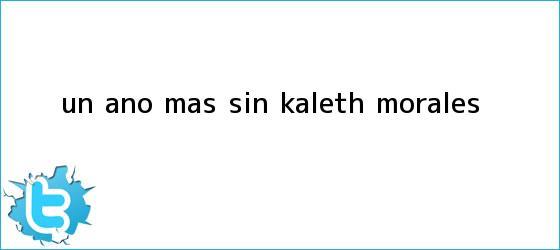trinos de Un año más sin <b>Kaleth Morales</b>