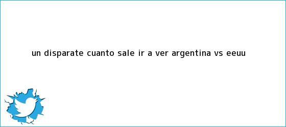 trinos de Un disparate: cuánto sale ir a ver <b>Argentina vs EEUU</b>