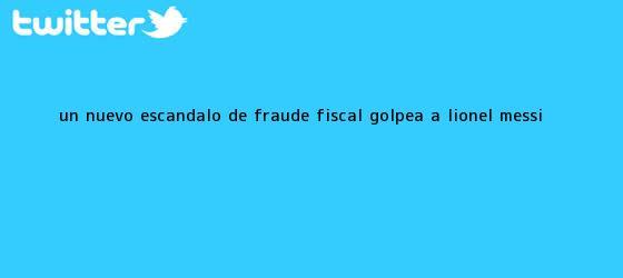 trinos de Un nuevo escándalo de fraude fiscal golpea a <b>Lionel Messi</b>