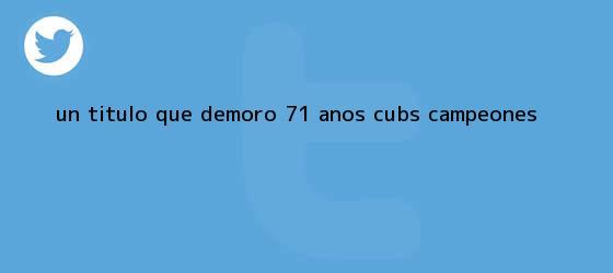 trinos de Un título que demoró 71 años: <b>Cubs</b> campeones