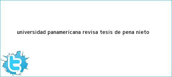trinos de <b>Universidad Panamericana</b> revisa tesis de <b>Peña Nieto</b>