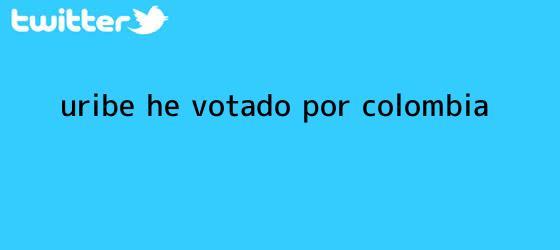 trinos de <b>Uribe</b>: he votado por Colombia