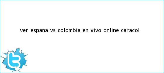 trinos de VER España vs. Colombia EN <b>VIVO</b> ONLINE <b>CARACOL</b> ...